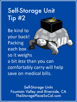 Self-Storage Tip 2: Packing each box so it weighs a bit less than you can comfortably carry.