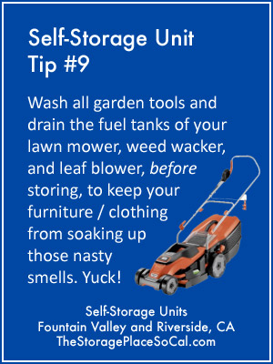 Self-Storage Tip 9: Wash all garden tools and drain the fuel tanks of your lawn mower, weed wacker, and leaf blower.