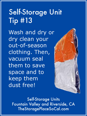 Self-Storage Tip 13: Wash and dry out-of-season clothing. Then, vacuum seal to save space.